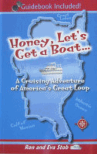Honey, Let's Get a Boat... A Cruising Adventure of America's Great Loop by Ron & Eva Stob