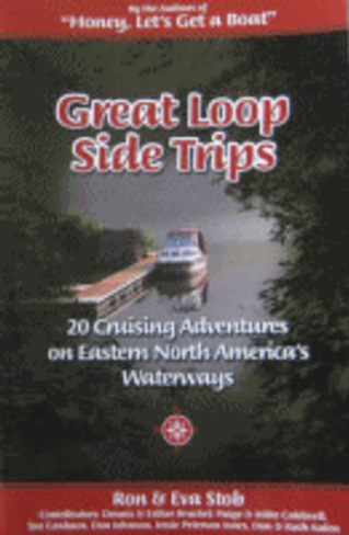 Great Loop Side Trips: 20 Cruising Adventures on Eastern North America's Waterways, Ron & Eva Stob